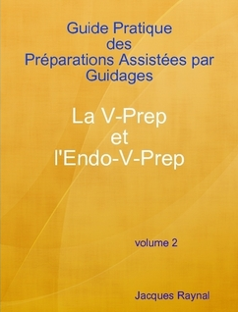 (FRENCH) Guide pratique des PAG La V-Prep et l'Endo-V-Prep Volume 2