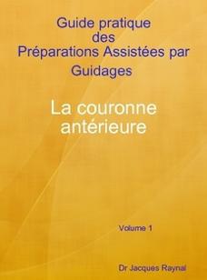 Guide pratique des PAG La couronne antérieure Volume 1